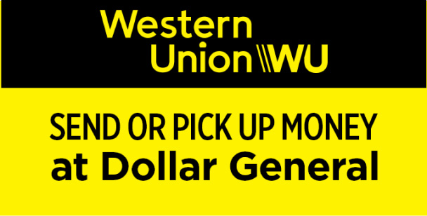 Western Union. Send of pick up money at Dollar General.