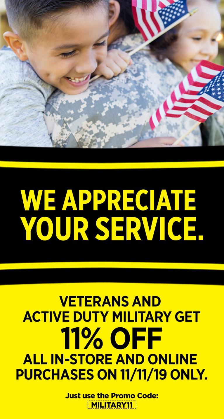 Thanks for your service! Veterans and active duty military discount 11% off your total purchase in-store and online! Monday, 11/11/19 Only!