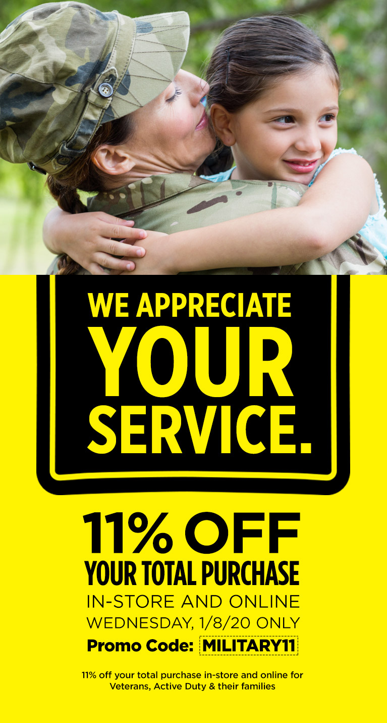 We appreciate your service. Get 11% off your total purchase. In-store and online Wednesday, 1/8/20 only with code MILITARY11