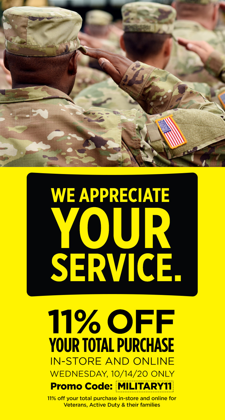 We appreciate your service. Get 11% off your total purchase. In-store and online Wednesday, 10/14/20 only.