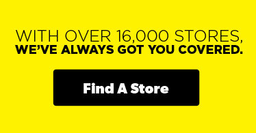 With over 16,000 stores, we've always got you covered. Find a Store.