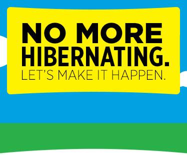 No More Hibernating. Let's Make It Happen.