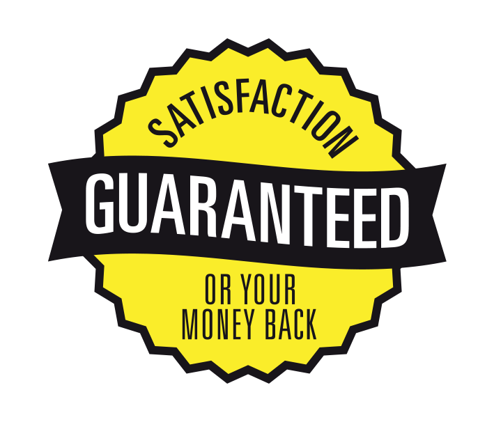 Satisfaction guaranteed or your money back.
